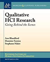 Qualitative HCI Research: Going Behind the Scenes (Synthesis Lectures on Human-centered Informatics)