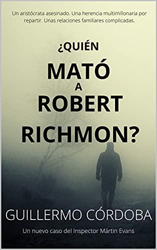 ¿QUIÉN MATÓ A ROBERT RICHMON?: Un nuevo caso del Inspector Mártin Evans (Spanish Edition)
