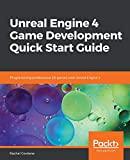 Unreal Engine 4 Game Development Quick Start Guide: Programming professional 3D games with Unreal Engine 4 - Rachel Cordone