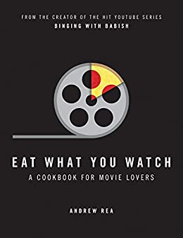 Eat What You Watch A Cookbook For Movie Lovers Kindle Edition