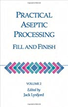 Practical Aseptic Processing: Fill and Finish, Vol II