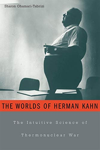 The Worlds of Herman Kahn: The Intuitive Science of Thermonuclear War