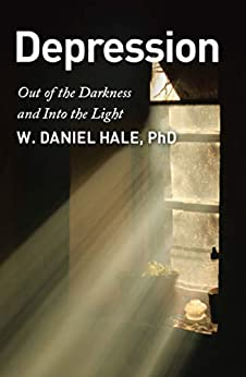 Depression - Out of the Darkness and Into the Light by [W. Daniel Hale]