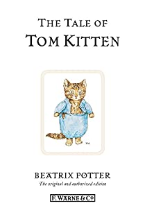 The Tale of Tom Kitten: The original and authorized edition (Beatrix Potter Originals Book 8)
