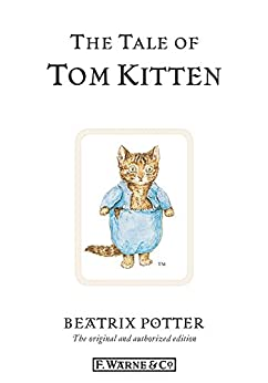 The Tale of Tom Kitten: The original and authorized edition (Beatrix Potter Originals Book 8) by [Beatrix Potter]