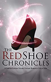 The Red Shoe Chronicles : A Fantasy Romance Anthology