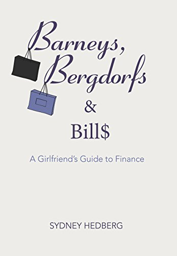 Barneys, Bergdorfs & Bills: A Girlfriend\'s Guide to Finance (English Edition)