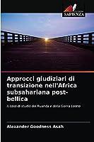 Approcci giudiziari di transizione nell'Africa subsahariana post-bellica: Il caso di studio del Ruanda e della Sierra Leone
