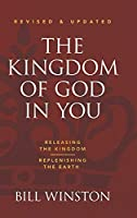 The Kingdom of God in You Revised and Updated: Releasing the Kingdom-Replenishing the Earth