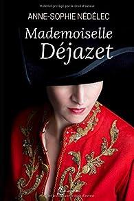 Mademoiselle Déjazet par Anne-Sophie Nédélec