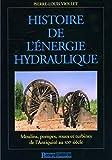 Histoire de l'énergie hydraulique - Moulins, pompes, roues et turbines de l'Antiquité au XXe sciècle