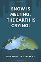 Snow Is Melting The Earth Is Crying, Help Stop Global Warming: Many Tips To Stop Global Warming Journal Notebook, Blank lined With 101 Tips On Each Page - 101 Pages, 6
