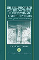 The English Church and the Continent in the Tenth and Eleventh Centuries: Cultural, Spiritual, and Artistic Exchanges