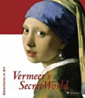 Vermeer's Secret World: Adventures in Art (Adventures in Art (Prestel))