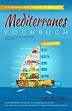 Mediterranes Kochbuch: Abnehmen mit der Mittelmeerdiät, in 8 Wochen ohne Hungern zur Traumfigur: Bauchfett effektiv verbrennen und langfristig abnehmen inkl. leckerer Rezepte & 14-Tage Ernährungsplan