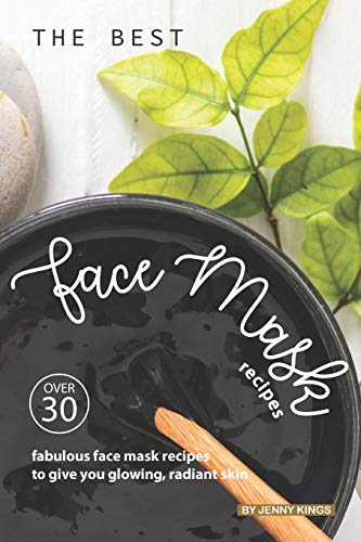 41ZuS2MzrbL - The Best Face Mask Recipes: Over 30 Fabulous Face Mask Recipes to Give You Glowing, Radiant Skin