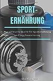Sporternährung: Die richtigen Nahrungsergänzungsmittel für Muskelaufbau: Grundlagen - Dosierung...
