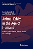 Animal Ethics in the Age of Humans: Blurring boundaries in human-animal relationships (The International Library of Environmental, Agricultural and Food Ethics)