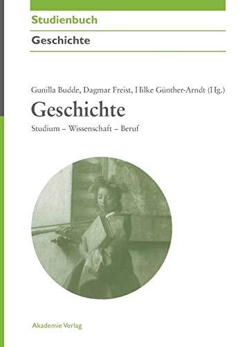 Geschichte: Studium - Wissenschaft - Beruf (Akademie Studienbücher - Geschichte)