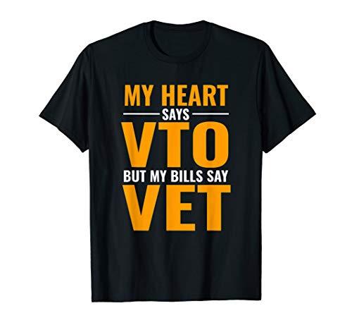 My Heart Says VTO But My Bills Say VET T-Shirt T-Shirt
