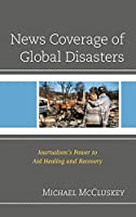 News Coverage of Global Disasters: Journalism's Power to Aid Healing and Recovery