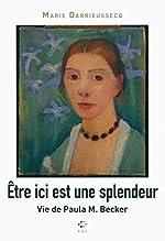 Être ici est une splendeur - Vie de Paula M. Becker de Marie Darrieussecq