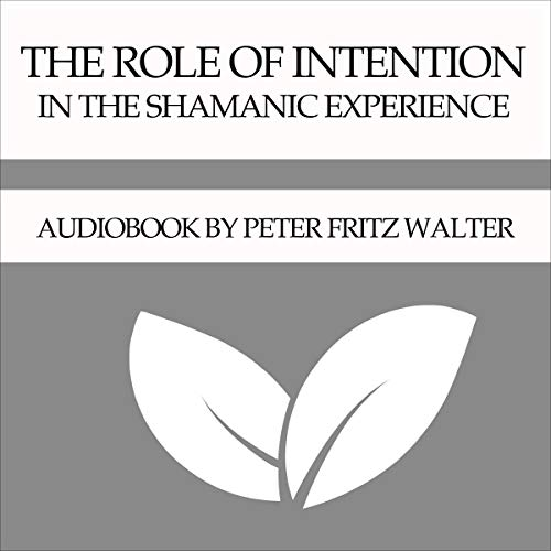 The Role of Intention in the Shamanic Experience  By  cover art