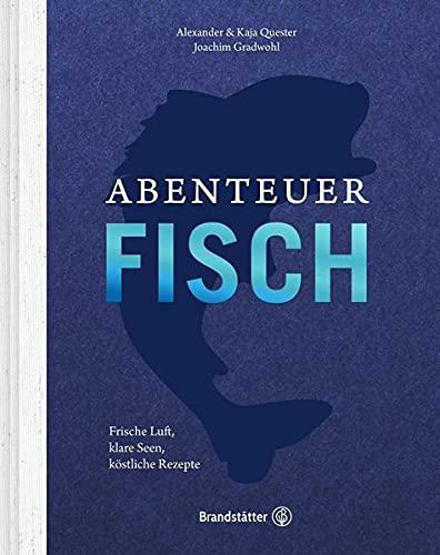 Abenteuer Fisch - Frische Luft, klare Seen, köstliche Rezepte