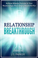 Relationship Skills Workbook: Breakthrough - Achieve Massive Success In Your Relationships That Others Would Kill For