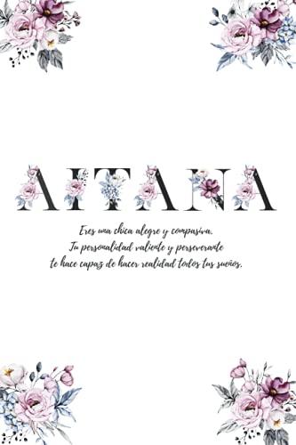 Aitana: diario para escribir con páginas decoradas y mensajes positivos en el interior - libretas bonitas para niñas - libretas personalizadas - ... para regalar - libretas bonitas para escribir