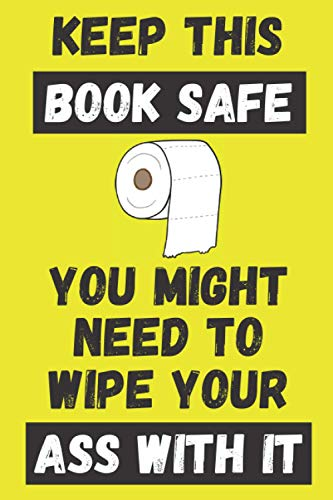 Keep This Book Safe You Might Need To Wipe Your Ass With It: Funny Birthday Notebook Journal Lock Down Gift Ideas For Coworkers Colleagues Work Mate ... Husband - Better Than A Card! MADE IN USA