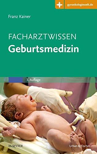 Facharztwissen Geburtsmedizin: Mit Zugang zur Medizinwelt