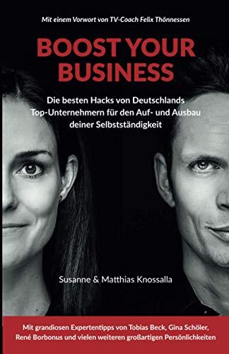 Boost your business: Die besten Hacks von Deutschlands Top-Unternehmern für den Auf- und Ausbau deiner Selbstständigkeit