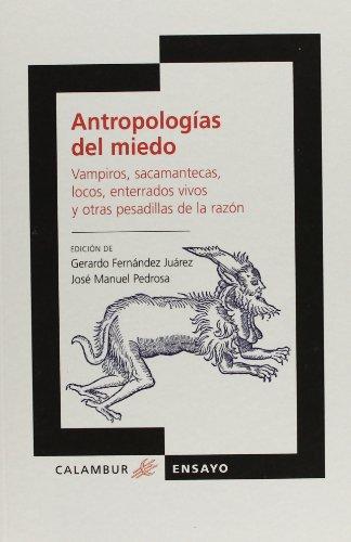 Antropologías del miedo: Vampiros, sacamantecas, locos, enterrados vivos y otras pesadillas de la r