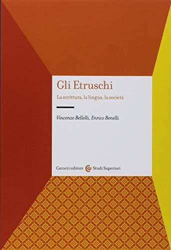 Gli etruschi. La scrittura, la lingua, la società