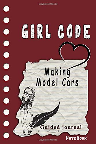 Girl Code Making Model Cars: is not a Comic Coloring Books. Is a Gift for Personal dear diary journal notebook, Don't be wimpy to write or draw ... self-help book for teenage girls and adult