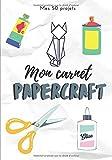 Mon carnet papercraft: 50 Fiches pour noter ses projets de papercraft | Carnet pré-rempli adapté au papercraft | Format 7x10 in