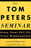 The Tom Peters Seminar: Crazy Times Call for Crazy Organizations (English Edition)