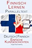 Finnish Lernen - Paralleltext - Einfache Kurzgeschichten (Deutsch - Finnisch) - Polyglot Planet Publishing