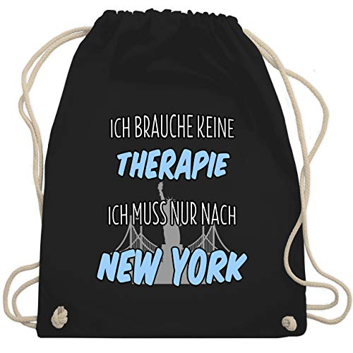 Städte - Ich brauche keine Therapie ich muss nur nach New York - Unisize - Schwarz - new york geschenke - WM110 - Turnbeutel und Stoffbeutel aus Baumwolle