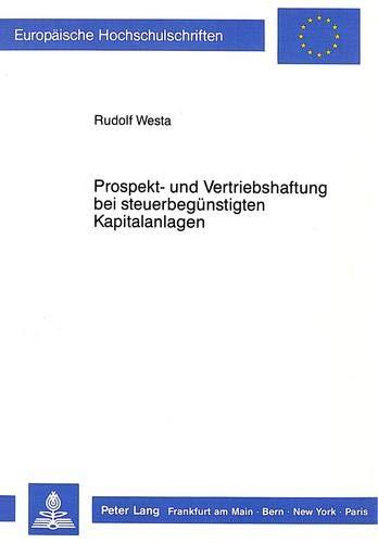 Prospekt- und Vertriebshaftung bei steuerbegünstigten Kapitalanlagen (Europäische Hochschulschriften Recht / Reihe 2: Rechtswissenschaft / Series 2: Law / Série 2: Droit, Band 710)