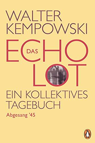 Das Echolot - Abgesang '45 - (4. Teil des Echolot-Projekts): Ein kollektives Tagebuch (Das Echolot-Projekt, Band 4)