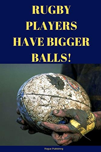 Rugby Players Have Bigger Balls