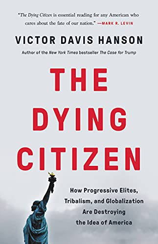 The Dying Citizen: How Progressive Elites, Tribalism, and Globalization Are Destroying the Idea of A