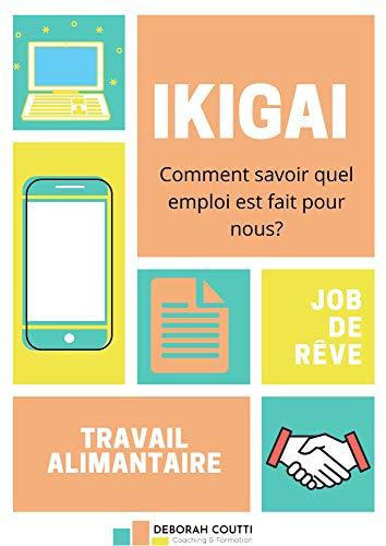 IKIGAI:  Comment savoir quel emploi est fait pour nous? (French Edition)