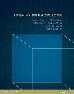 Introduction to Robotics: Pearson New International Edition: Mechanics and Control