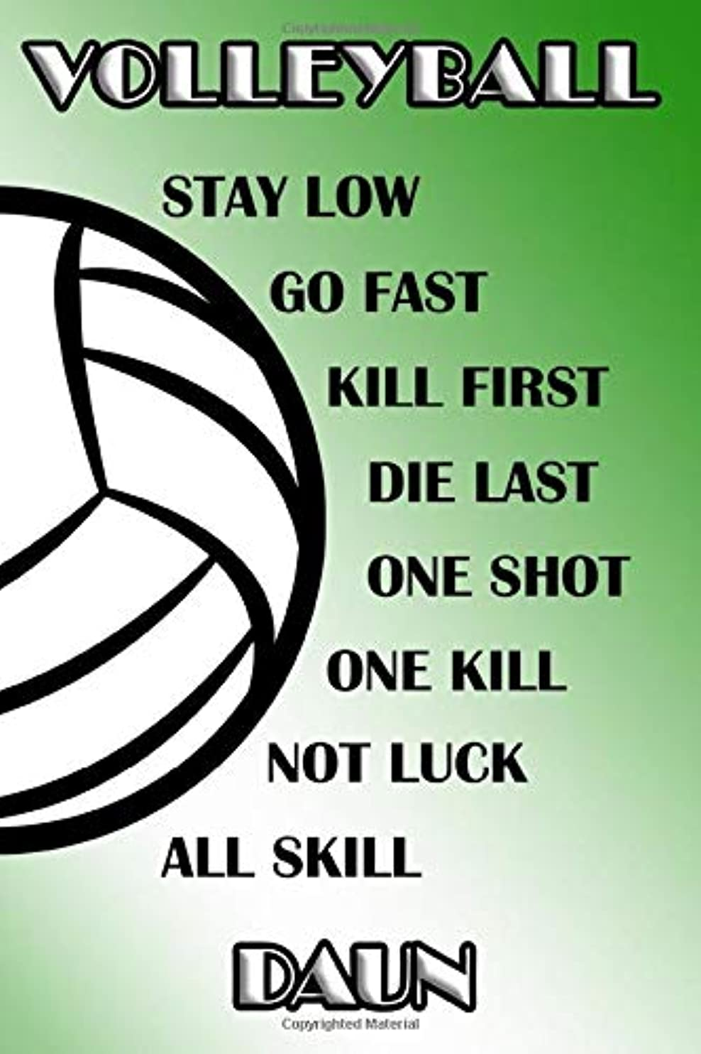 犯す予想する対Volleyball Stay Low Go Fast Kill First Die Last One Shot One Kill Not Luck All Skill Daun: College Ruled | Composition Book | Green and White School Colors