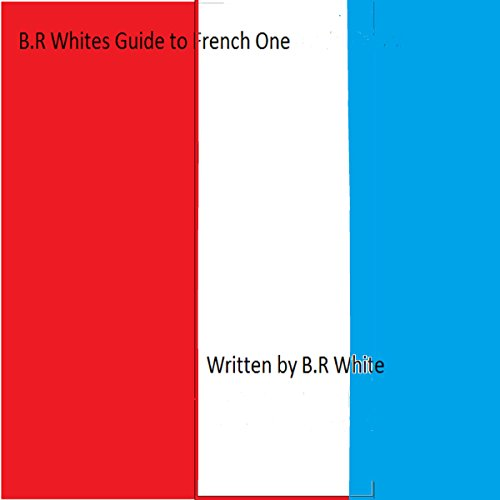 B.R. Whites Guide to French One     Seven Step Approach              By:                                                                                                                                 B.R. White                               Narrated by:                                                                                                                                 Boris Mitchell                      Length: 1 hr     Not rated yet     Overall 0.0