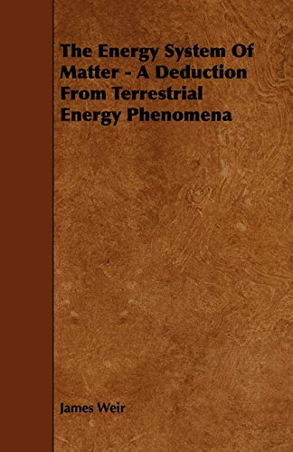 The Energy System of Matter: A Deduction from Terrestrial Energy Phenomena