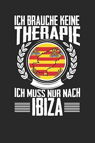Ich brauche keine Therapie ich muss nur nach Ibiza: Notizbuch A5 gepunktet 120 Seiten, Notizheft / Tagebuch / Reise Journal, perfektes Geschenk für den Urlaub auf Ibiza